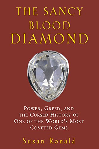 9781620457191: The Sancy Blood Diamond: Power, Greed, and the Cursed History of One of the World's Most Coveted Gems