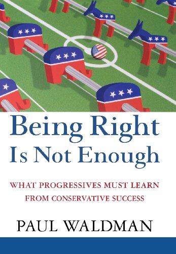 9781620457238: Being Right Is Not Enough: What Progressives Can Learn from Conservative Success