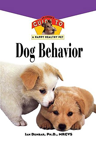 9781620457320: Dog Behavior: An Owner's Guide to a Happy Healthy Pet (Your Happy Healthy Pet Guides)