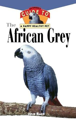9781620457412: The African Grey: An Owner's Guide to a Happy Healthy Pet