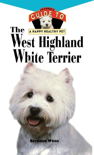 9781620457474: West Highland White Terrier: An Owner's Guide Toa Happy Healthy Pet (Your Happy Healthy P)