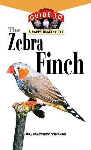 9781620457528: The Zebra Finch: An Owner's Guide to a Happy Healthy Pet (Your Happy Healthy Pet)
