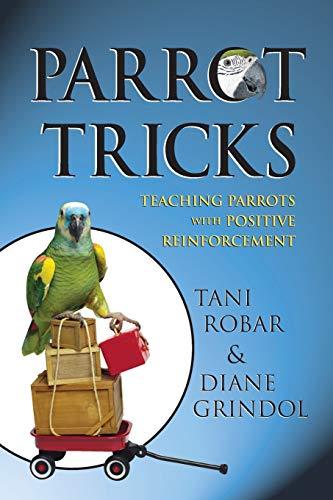 9781620458075: Parrot Tricks: Teaching Parrots with Positive Reinforcement