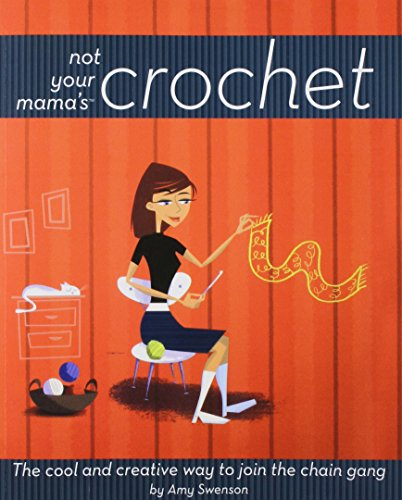 9781620458341: Not Your Mama's Crochet: The Cool and Creative Way to Join the Chain Gang