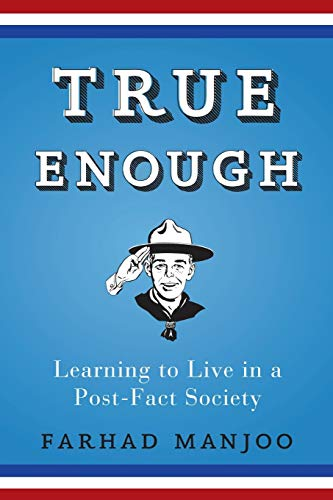 9781620458402: True Enough: Learning to Live in a Post-Fact Society