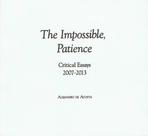 9781620490464: The Impossible, Patience: Critical Essays 2007-2013