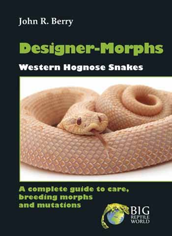 9781620505199: Designer Morphs: Western Hognose Snakes-a Complete Guide to Care, Breeding Morphs and Mutations