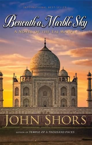 9781620540107: Beneath a Marble Sky: A Novel of the Taj Mahal