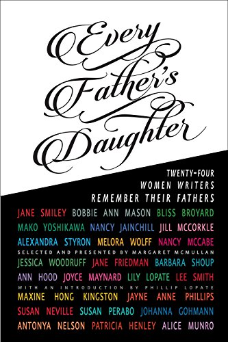 Every Father's Daughter: Twenty-four Women Writers Remember: Jane Smiley, Maxine
