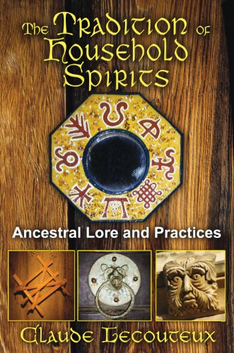 The Tradition of Household Spirits: Ancestral Lore and Practices: Lecouteux, Claude