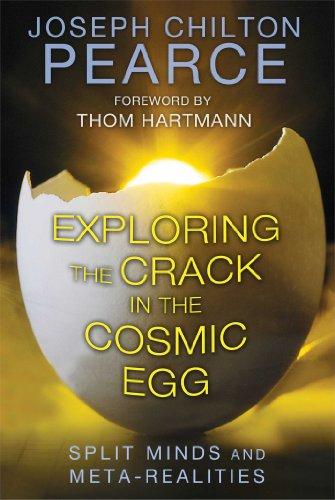 Exploring the Crack in the Cosmic Egg: Split Minds and Meta-Realities: Pearce, Joseph Chilton