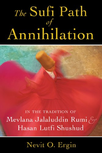 9781620552742: The Sufi Path of Annihilation: In the Tradition of Mevlana Jalaluddin Rumi and Hasan Lutfi Shushud