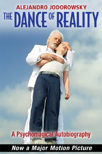The Dance of Reality: A Psychomagical Autobiography: Jodorowsky, Alejandro
