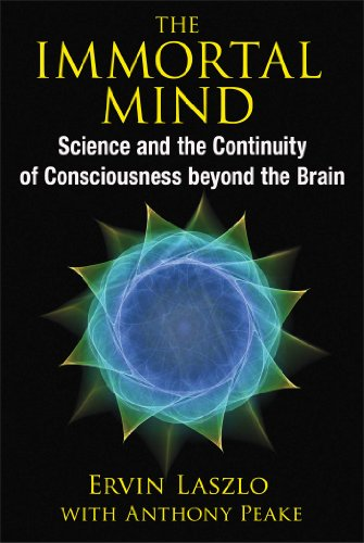 9781620553039: The Immortal Mind: Science and the Continuity of Consciousness Beyond the Brain