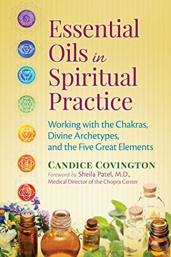 9781620553053: Essential Oils in Spiritual Practice: Working with the Chakras, Divine Archetypes, and the Five Great Elements