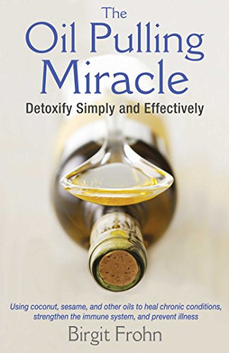 The Oil Pulling Miracle: Detoxify Simply and Effectively: Frohn, Birgit
