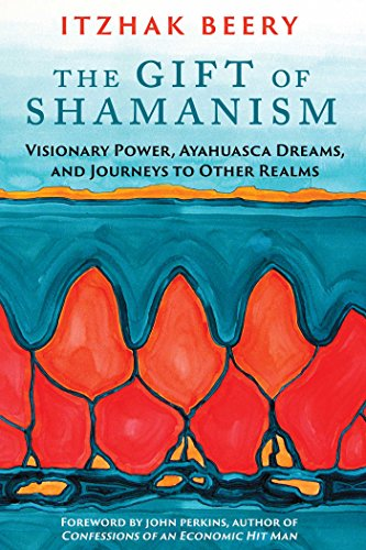 9781620553725: The Gift of Shamanism: Visionary Power, Ayahuasca Dreams, and Journeys to Other Realms