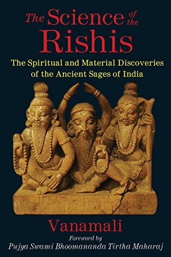 SCIENCE OF THE RISHIS: The Spiritual & Material Discoveries Of The Ancient Sages Of India