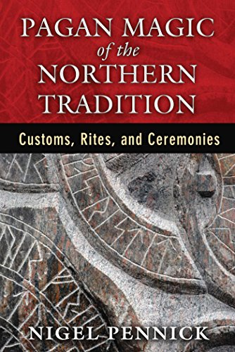 Pagan Magic of the Northern Tradition: Customs, Rites, and Ceremonies: Pennick, Nigel