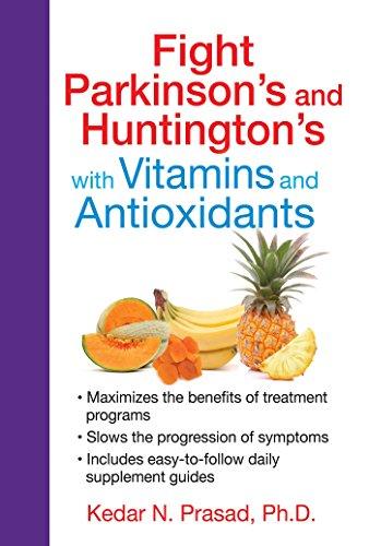 Fight Parkinson's and Huntington's with Vitamins and Antioxidants: Kedar N. Prasad Ph.D.