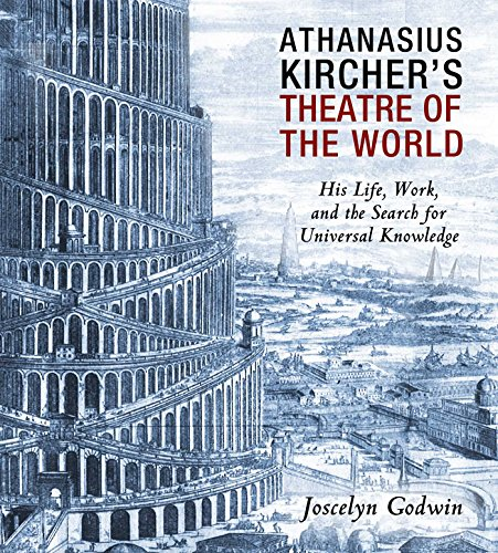 9781620554654: Athanasius Kircher's Theatre of the World: His Life, Work, and the Search for Universal Knowledge