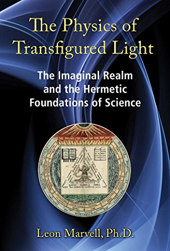 9781620554821: The Physics of Transfigured Light: The Imaginal Realm and the Hermetic Foundations of Science