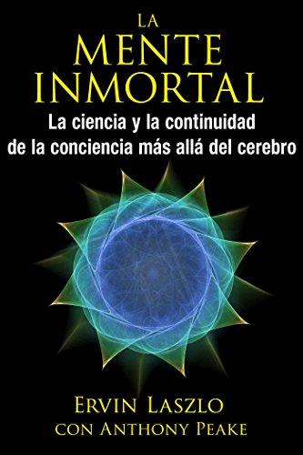 La mente inmortal: La ciencia y la continuidad de la conciencia más allÃ&iexcl...