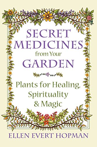 9781620555576: Secret Medicines from Your Garden: Plants for Healing, Spirituality, and Magic
