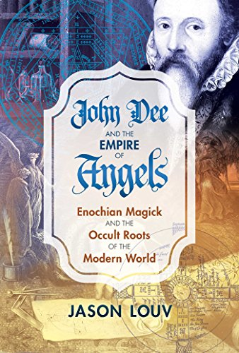 9781620555897: John Dee and the Empire of Angels: Enochian Magick and the Occult Roots of the Modern World