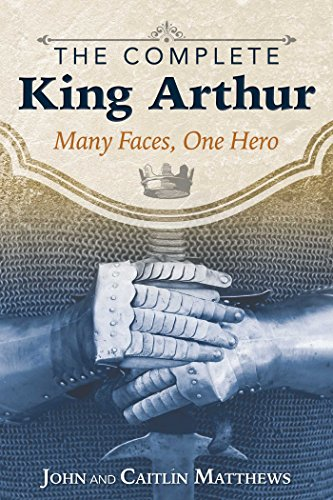 9781620555996: The Complete King Arthur: Many Faces, One Hero