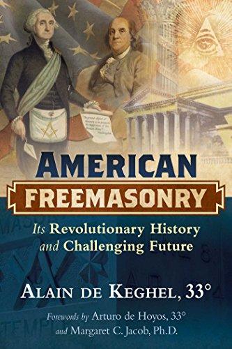 American Freemasonry: Its Revolutionary History and Challenging: de Keghel, Alain