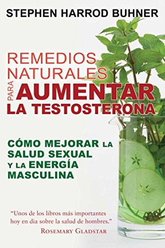 Remedios naturales para aumentar la testosterona: CÃ: Buhner, Stephen Harrod
