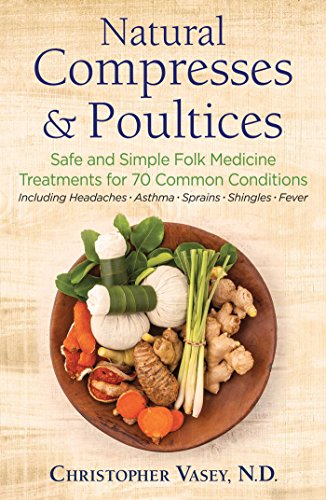 9781620557372: Natural Compresses and Poultices: Safe and Simple Folk Medicine Treatments for 70 Common Conditions