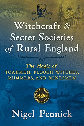 9781620557600: Witchcraft and Secret Societies of Rural England: The Magic of Toadmen, Plough Witches, Mummers, and Bonesmen