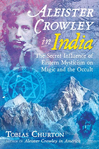 9781620557969: Aleister Crowley in India: The Secret Influence of Eastern Mysticism on Magic and the Occult [Lingua Inglese]