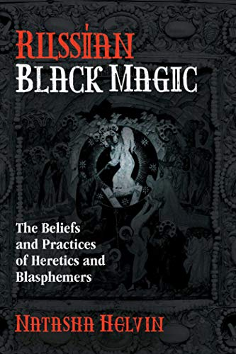 9781620558874: Russian Black Magic: The Beliefs and Practices of Heretics and Blasphemers