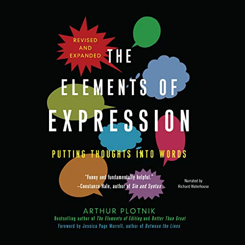 The Elements of Expression: Putting Thoughts Into Words: Plotnik, Arthur