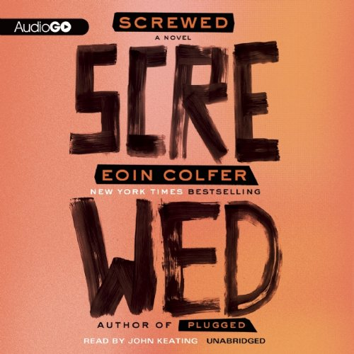 Screwed (Plugged Series): Colfer, Eoin