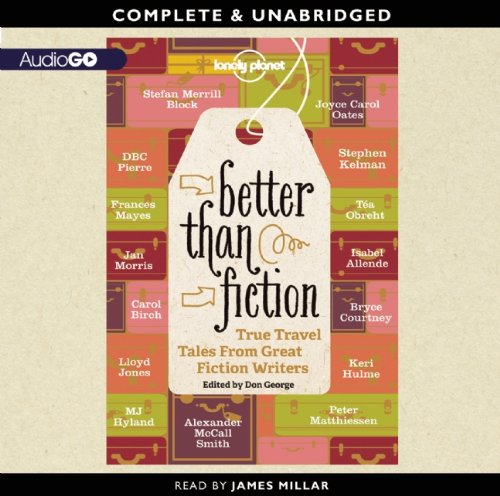 9781620646007: Better Than Fiction: True Travel Tales from Great Fiction Writers