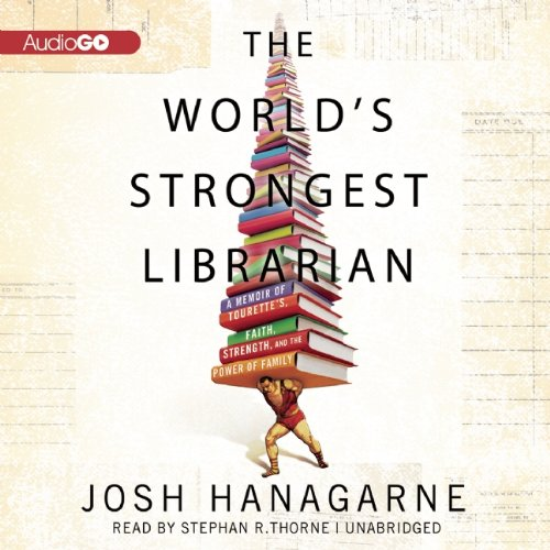 9781620649602: The Worlds Strongest Librarian: A Memoir of Tourettes, Faith, Strength, and the Power of Family