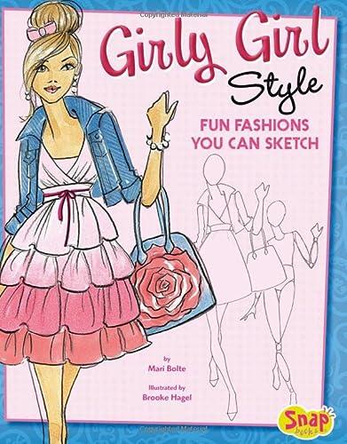 Girly Girl Style: Fun Fashions You Can Sketch (Drawing Fun Fashions): Bolte, Mari