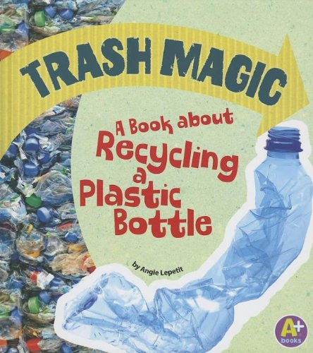 9781620650493: Trash Magic: A Book about Recycling a Plastic Bottle (Earth Matters)