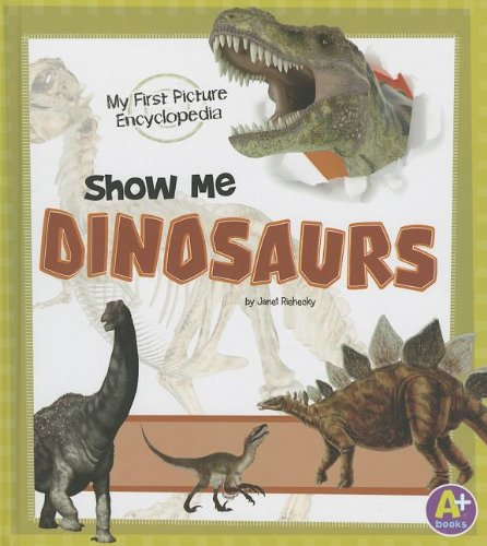 9781620650578: Show Me Dinosaurs: My First Picture Encyclopedia (My First Picture Encyclopedias)