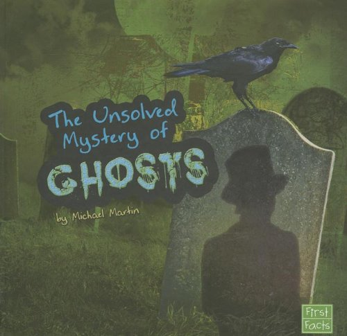 The Unsolved Mystery of Ghosts (Library Binding): Michael Martin