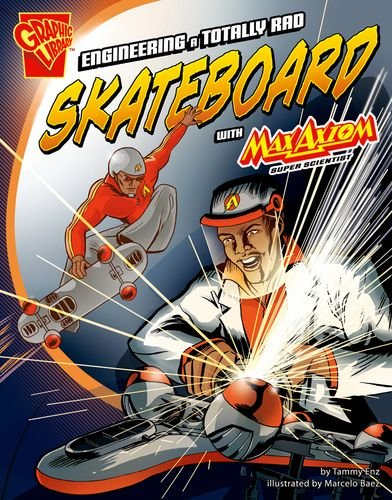 9781620657041: Engineering a Totally Rad Skateboard with Max Axiom, Super Scientist (Graphic Library: Graphic Science and Engineering in Action)