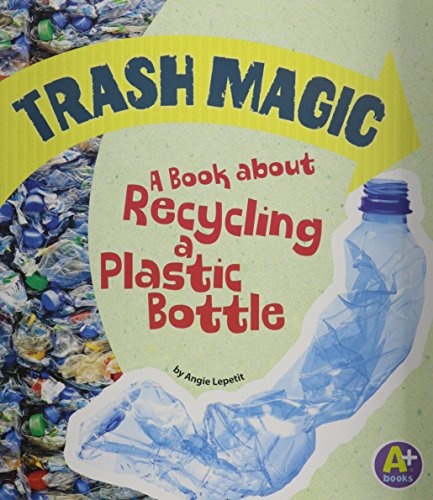 9781620657430: Trash Magic: A Book about Recycling a Plastic Bottle (Earth Matters)