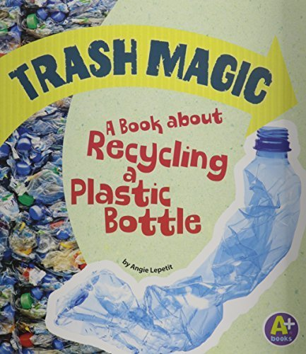 9781620657447: Trash Magic: A Book about Recycling a Plastic Bottle (A+ Books: Earth Matters)