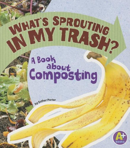 9781620657454: What's Sprouting in My Trash?: A Book about Composting (Earth Matters)