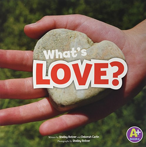 9781620657577: What's Love? (A+ Books: Shelley Rotner's World)