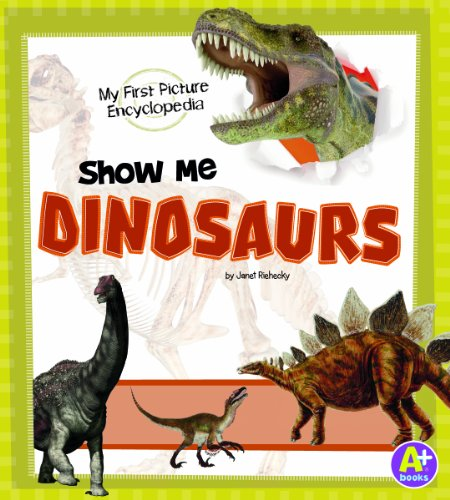 Show Me Dinosaurs: My First Picture Encyclopedia (My First Picture Encyclopedias): Riehecky, Janet